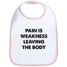 Pain is Weakness Leaving the Body Bib