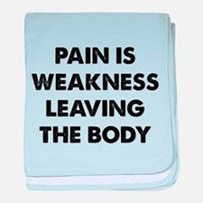 Pain is Weakness Leaving the Body baby blanket