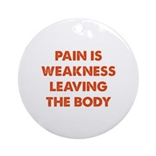 Pain is Weakness Leaving the Body Ornament (Round)