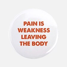 "Pain is Weakness Leaving the Body 3.5"" Button"