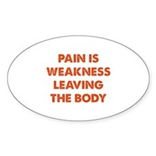 Pain is Weakness Leaving the Body Decal