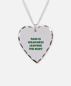 Pain is Weakness Leaving the Body Necklace