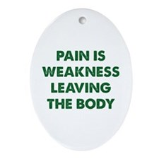 Pain is Weakness Leaving the Body Ornament (Oval)