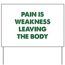 Pain is Weakness Leaving the Body Yard Sign