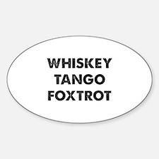 Wiskey Tango Foxtrot Sticker (Oval)