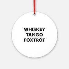 Wiskey Tango Foxtrot Ornament (Round)