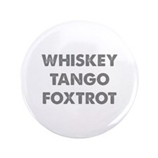 """Wiskey Tango Foxtrot 3.5"""" Button (100 pack)"""