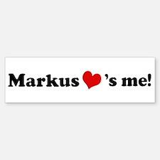Markus loves me Bumper Bumper Bumper Sticker