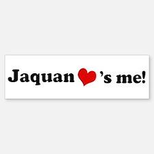 Jaquan loves me Bumper Bumper Bumper Sticker