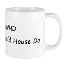 WWHD What Would House Do Mug
