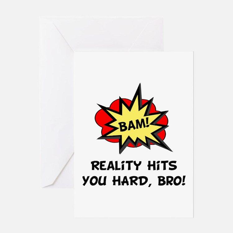 Reality Hits You Hard, Bro! Greeting Card