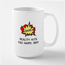 Reality Hits You Hard, Bro! Mug
