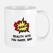 Reality Hits You Hard, Bro! Mug