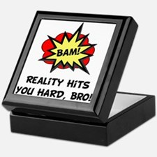 Reality Hits You Hard, Bro! Keepsake Box