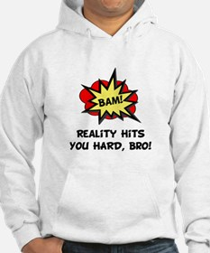 Reality Hits You Hard, Bro! Hoodie