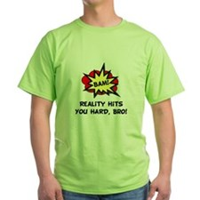 Reality Hits You Hard, Bro! T-Shirt