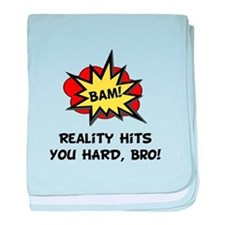 Reality Hits You Hard, Bro! baby blanket