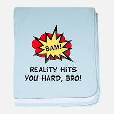 Reality Hits You Hard, Bro! baby blanket