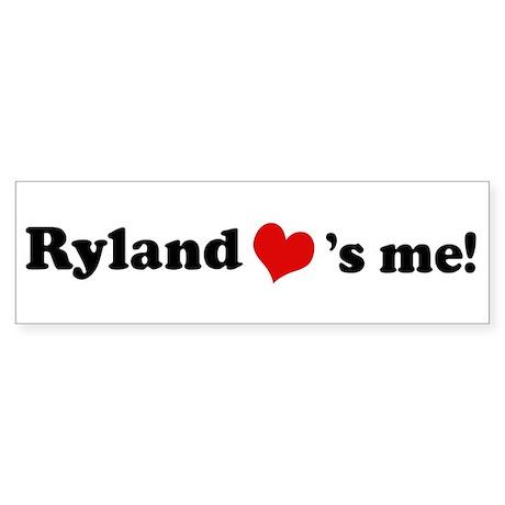 Ryland loves me Bumper Sticker