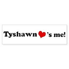 Tyshawn loves me Bumper Bumper Sticker
