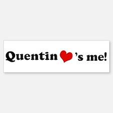Quentin loves me Bumper Bumper Bumper Sticker