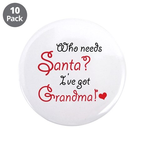 """Who needs Santa? 3.5"""" Button (10 pack)"""