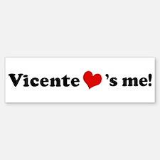 Vicente loves me Bumper Bumper Bumper Sticker