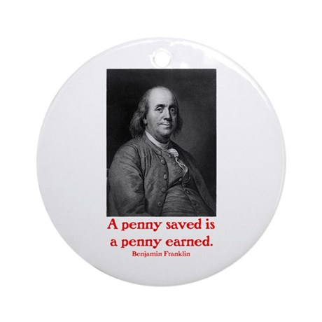 Ben Franklin: A penny saved Ornament (Round)