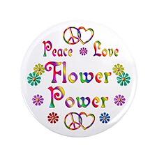 "Peace Love Flower Power 3.5"" Button"