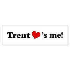 Trent loves me Bumper Bumper Sticker