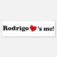 Rodrigo loves me Bumper Bumper Bumper Sticker