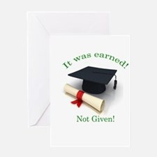 It was earned! Not Given! Greeting Card