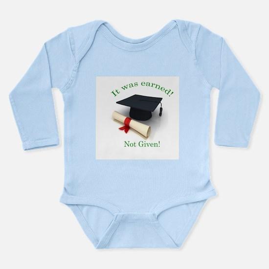 It was earned! Not Given! Long Sleeve Infant Bodys