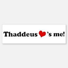 Thaddeus loves me Bumper Bumper Bumper Sticker