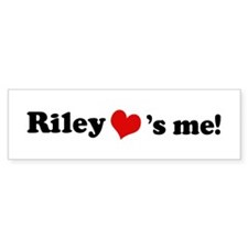 Riley loves me Bumper Bumper Sticker