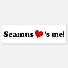 Seamus loves me Bumper Bumper Bumper Sticker