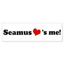Seamus loves me Bumper Bumper Sticker