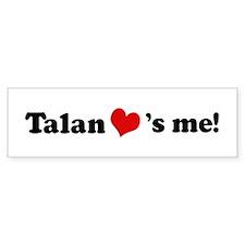 Talan loves me Bumper Bumper Sticker