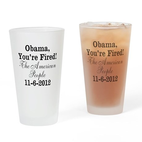 Obama, You're Fired! (Anti Obama Drinking Glass)