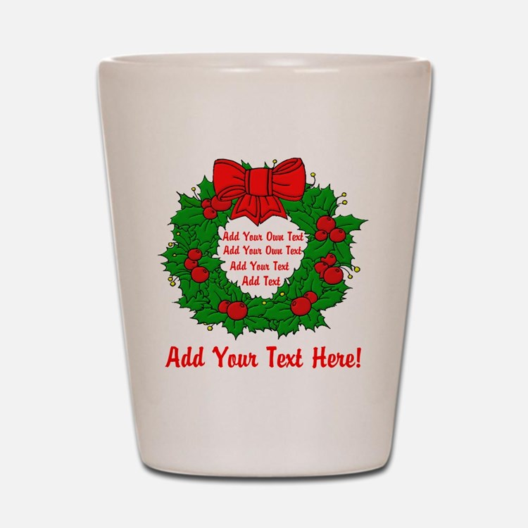 Add Your Own Text Wreath Shot Glass