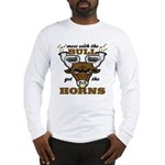 Messed With The Bull Long Sleeve T-Shirt