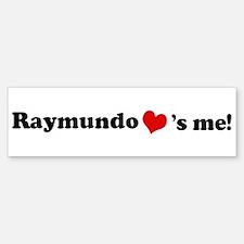 Raymundo loves me Bumper Bumper Bumper Sticker