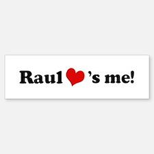 Raul loves me Bumper Bumper Bumper Sticker