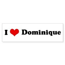 I Love Dominique Bumper Bumper Sticker