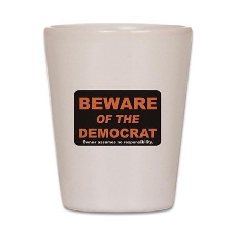 Beware / Democrat Shot Glass