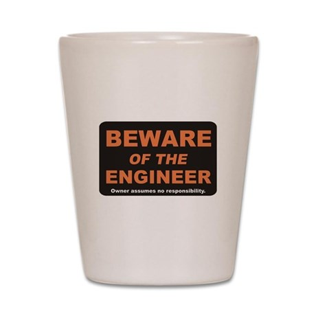 Beware / Engineer Shot Glass