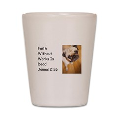 Faith Without Works Shot Glass