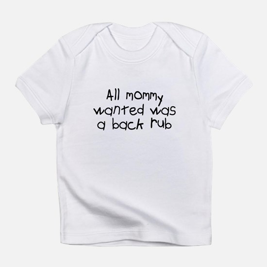 Mommy Wanted A Backrub Infant T-Shirt