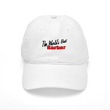 """""""The World's Best Barber"""" Baseball Cap"""