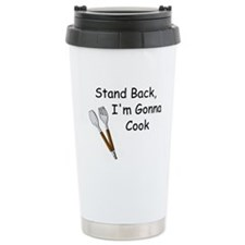 Stand Back, I'm Gonna Cook Travel Mug